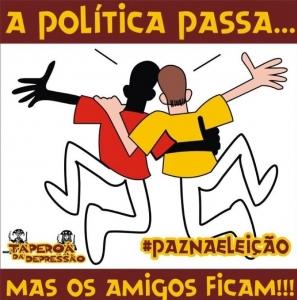 A POLÍTICA PASSA E OS AMIGOS FICAM